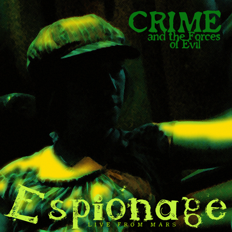 Crime and the Forces of Evil: Espionage (Live from Mars)
